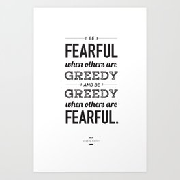 Be Fearful When Others Are Greedy | Typographic | White  Art Print