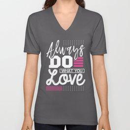 Inspirational Gift Always Do What You Love Unisex V-Neck