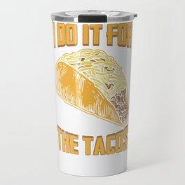 I Do It For The Tacos Travel Mug