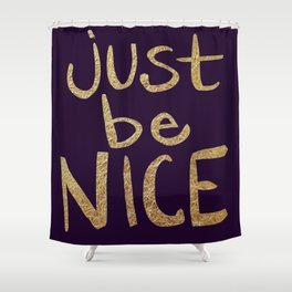 Just Be Nice Shower Curtain