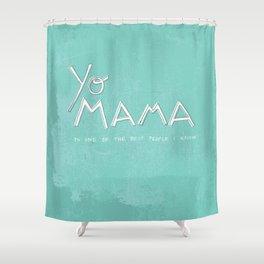 Yo Mama Is Tha Best / Blue Shower Curtain