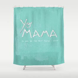 Yo Mama Is Tha Best / Blue Shower Curtain