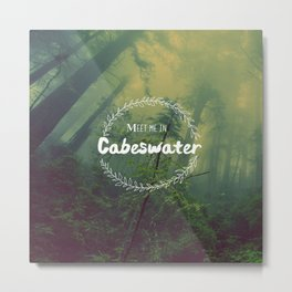 Meet me in Cabeswater Metal Print