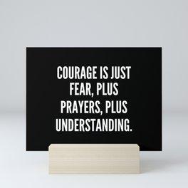 Courage is just fear plus prayers plus understanding Mini Art Print