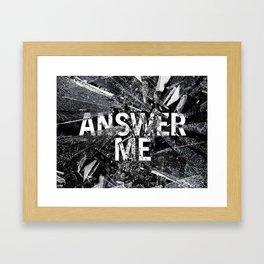 Answer Me Framed Art Print