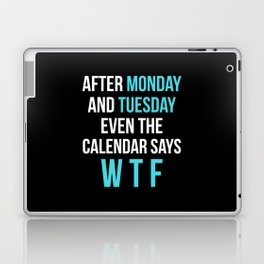 After Monday and Tuesday Even The Calendar Says WTF (Black) Laptop & iPad Skin