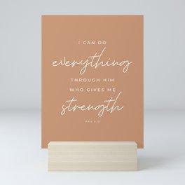 Phil 4:13 | I Can Do Everything Through Him Who Gives Me Strength | Tan Brown | Christian Wall Art Mini Art Print