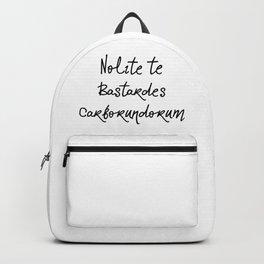nolite te bastardes carborundorum Backpack