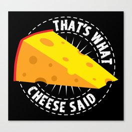 That's What Cheese Said Canvas Print