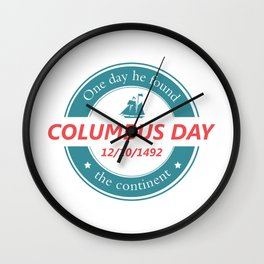 One day he found the continent - Happy Columbus Day Wall Clock