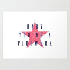 Baby You're a Firework Art Print