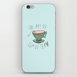 """YOU'RE MY CUP OF TEA"" iPhone Skin"
