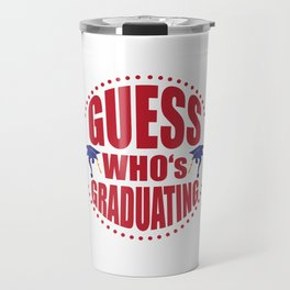 Gues$ who's graduating Travel Mug