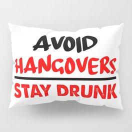 avoid hangovers funny sayings Pillow Sham