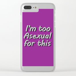 I'm Too Asexual For This - large purple bg Clear iPhone Case