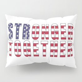 Stronger Together, Campaign Slogan Pillow Sham