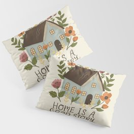 Home is a Good Story Pillow Sham