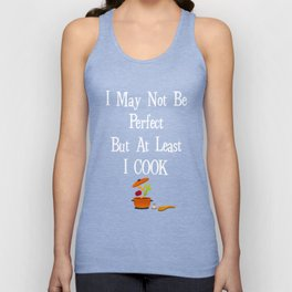May Not be Perfect But at Least I Cook Chef Foodie Unisex Tank Top