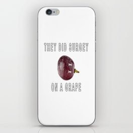 They Did Surgey On A Grape - Meme iPhone Skin