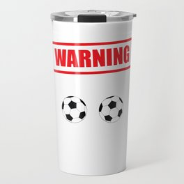 Warning I Kick Balls Funny Soccer Athlete T-Shirt Travel Mug