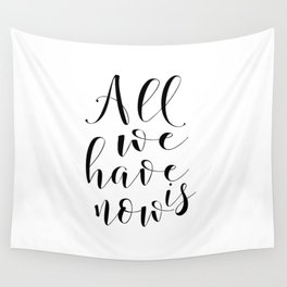 LOVE QUOTE, All We Have Is Now,Love Sign,Boyfriend Gift,Valentine's Day,Romantic Quote,i Love You Mo Wall Tapestry