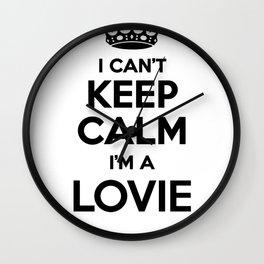 I cant keep calm I am a LOVIE Wall Clock