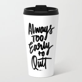 Always too early to quit Travel Mug