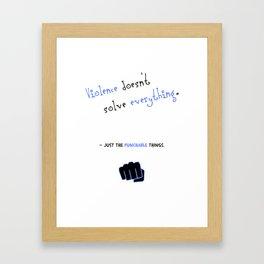 Violence doesn't solve everything... Framed Art Print