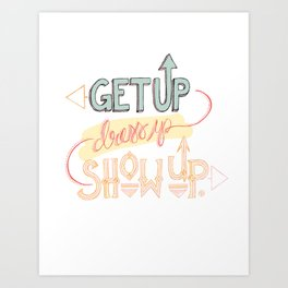 Get up. Dress Up. Show Up. Motivational Quote, Hand Lettered Art Print