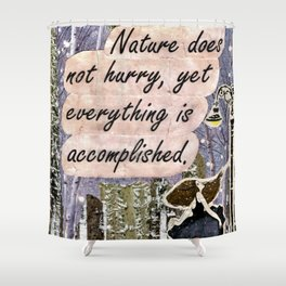 Nature Does Not Hurry Shower Curtain