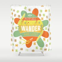 not all those who wander are lost Shower Curtains featuring Not all those who wander are lost by lucaguglielmi