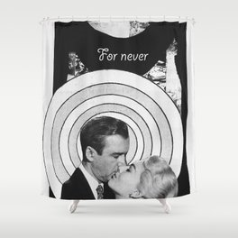 ...For never... Shower Curtain