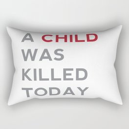 A CHILD WAS KILLED TODAY Rectangular Pillow