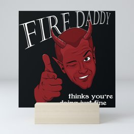 Fire Daddy Approves Mini Art Print