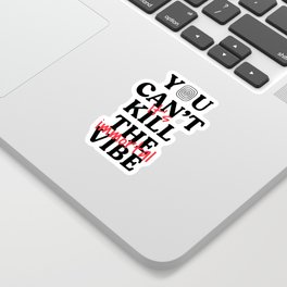 You Can't Kill The Vibe, It's Immortal Sticker