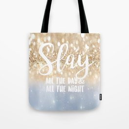 Slay- All the Day & All the Night Tote Bag
