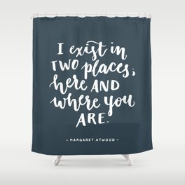 I exist in two places. Margaret Atwood quote. Hand Lettering. Shower Curtain
