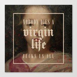 Nobody dies a virgin... Life fvcks us all Canvas Print