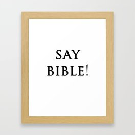 Say Bible Framed Art Print