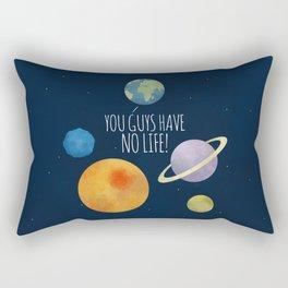 You Guys Have No Life! Rectangular Pillow