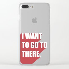I want to go to there Clear iPhone Case