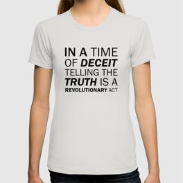 In a time of deceit telling the truth is a revolutionary act. - George Orwell T-shirt