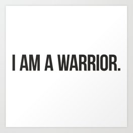 I AM A WARRIOR. Art Print
