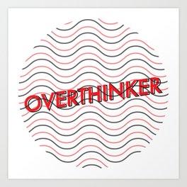Overthinker Art Print