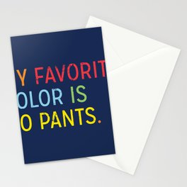 MY FAVORITE COLOR IS NO PANTS Stationery Cards