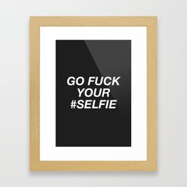 Go Fuck Your #Selfie Framed Art Print