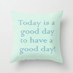 Today is a good day to have a good day! in Mint Throw Pillow