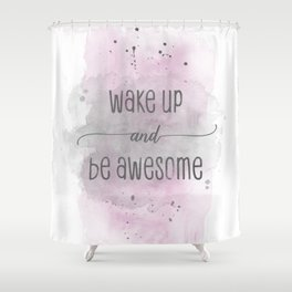 Wake up and be awesome | watercolor pink Shower Curtain