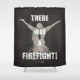 'There Was A Firefight!' Shower Curtain