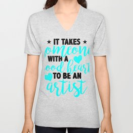 it takes someone with a good heart to be an artist 1 Unisex V-Neck